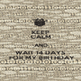 KEEP CALM AND  WAIT 14 DAYS    FOR MY BIRTHDAY  - Personalised Poster A1 size