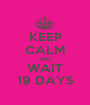 KEEP CALM AND WAIT 19 DAYS - Personalised Poster A1 size