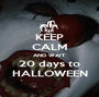 KEEP CALM AND WAIT 20 days to  HALLOWEEN  - Personalised Poster A1 size