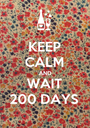 KEEP CALM AND WAIT 200 DAYS - Personalised Poster A1 size