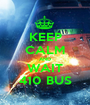KEEP CALM AND WAIT 410 BUS - Personalised Poster A1 size