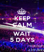 KEEP CALM AND WAIT 5 DAYS - Personalised Poster A1 size