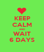 KEEP CALM AND WAIT 6 DAYS - Personalised Poster A1 size