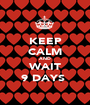 KEEP CALM AND WAIT 9 DAYS  - Personalised Poster A1 size