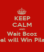 KEEP CALM AND Wait Bcoz Zeal will Win Pilani  - Personalised Poster A1 size