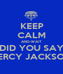 KEEP CALM AND-WAIT DID YOU SAY PERCY JACKSON - Personalised Poster A1 size