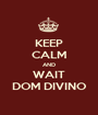 KEEP CALM AND WAIT DOM DIVINO - Personalised Poster A1 size