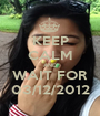 KEEP CALM AND WAIT FOR 03/12/2012 - Personalised Poster A1 size