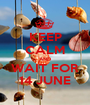 KEEP CALM AND WAIT FOR 14 JUNE - Personalised Poster A1 size