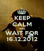 KEEP CALM AND WAIT FOR 16.12.2012 - Personalised Poster A1 size