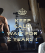 KEEP CALM AND WAIT FOR 2 YEARS ! - Personalised Poster A1 size