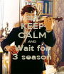 KEEP CALM AND Wait for 3 season - Personalised Poster A1 size