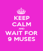 KEEP CALM AND WAIT FOR 9 MUSES - Personalised Poster A1 size