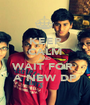 KEEP CALM AND WAIT FOR  A NEW DP - Personalised Poster A1 size