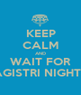 KEEP CALM AND WAIT FOR AGISTRI NIGHTS - Personalised Poster A1 size