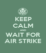 KEEP CALM AND WAIT FOR AIR STRIKE - Personalised Poster A1 size