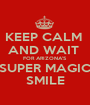 KEEP CALM  AND WAIT  FOR ARIZONA'S SUPER MAGIC SMILE - Personalised Poster A1 size