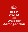 KEEP CALM AND Wait for Armageddon - Personalised Poster A1 size