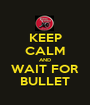 KEEP CALM AND WAIT FOR BULLET - Personalised Poster A1 size