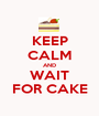 KEEP CALM AND WAIT FOR CAKE - Personalised Poster A1 size