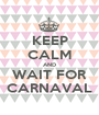 KEEP CALM AND WAIT FOR CARNAVAL - Personalised Poster A1 size