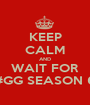 KEEP CALM AND WAIT FOR #GG SEASON 6 - Personalised Poster A1 size