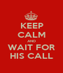 KEEP CALM AND WAIT FOR HIS CALL - Personalised Poster A1 size