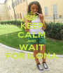 KEEP CALM AND WAIT FOR ILONA - Personalised Poster A1 size