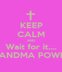 KEEP CALM AND Wait for it.... GRANDMA POWERS - Personalised Poster A1 size