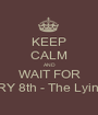 KEEP CALM AND WAIT FOR JANUARY 8th - The Lying Game - Personalised Poster A1 size