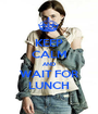 KEEP CALM AND WAIT FOR LUNCH - Personalised Poster A1 size