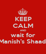 KEEP CALM AND wait for Manish's Shaadi - Personalised Poster A1 size