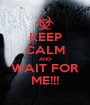 KEEP CALM AND WAIT FOR ME!!! - Personalised Poster A1 size