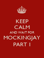 KEEP CALM AND WAIT FOR MOCKINGJAY PART 1 - Personalised Poster A1 size