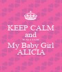 KEEP CALM and WAIT FOR My Baby Girl ALICIA - Personalised Poster A1 size