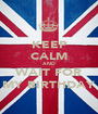 KEEP CALM AND WAIT FOR MY BIRTHDAY - Personalised Poster A1 size