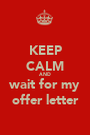 KEEP CALM AND wait for my offer letter - Personalised Poster A1 size