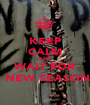 KEEP CALM AND WAIT FOR  NEW SEASON - Personalised Poster A1 size