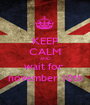 KEEP CALM AND wait for  november 10th - Personalised Poster A1 size