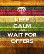 KEEP CALM AND WAIT FOR OFFERS - Personalised Poster A1 size