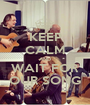 KEEP CALM AND WAIT FOR OUR SONG - Personalised Poster A1 size