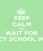 KEEP CALM AND WAIT FOR PHARMACY SCHOOL INTERVIEW - Personalised Poster A1 size