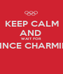 KEEP CALM AND  WAIT FOR  PRINCE CHARMING  - Personalised Poster A1 size