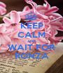 KEEP CALM AND WAIT FOR RONZA - Personalised Poster A1 size