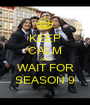 KEEP CALM AND WAIT FOR SEASON 9 - Personalised Poster A1 size