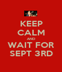 KEEP CALM AND WAIT FOR SEPT 3RD - Personalised Poster A1 size
