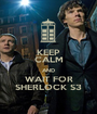 KEEP CALM AND WAIT FOR SHERLOCK S3 - Personalised Poster A1 size