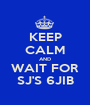 KEEP CALM AND WAIT FOR SJ'S 6JIB - Personalised Poster A1 size