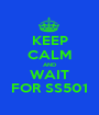 KEEP CALM AND WAIT FOR SS501 - Personalised Poster A1 size