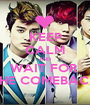 KEEP CALM AND WAIT FOR  THE COMEBACK - Personalised Poster A1 size
